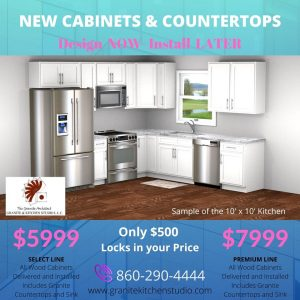 New Cabinets and Countertops Design NOW - Install LATER Only $500 Locks in your price $5,999 Select Line - All Wood cabinets and granite installed $7,999 Premium Line - All Wood cabinets and granite installed 860-290-4444